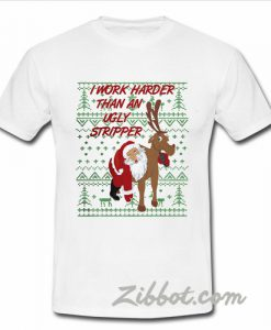 Christmas I Work Harder Than An Ugly Stripper shirt