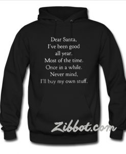 Dear Santa I've been good all year hoodie