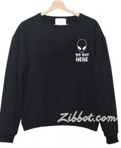 alien we out here sweatshirt