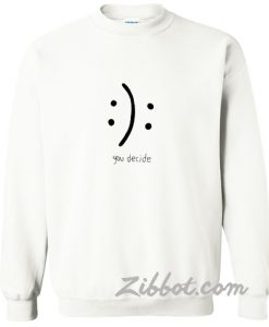 you decide sweatshirt