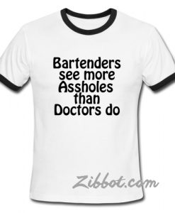 bartenders see more assholes than doctors ring t shirt