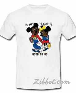 yo baby got to go mickey mouse tshirt