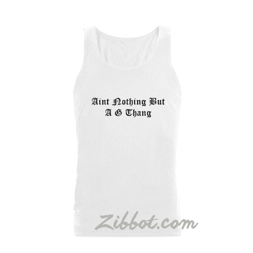 aint nothing but a g thang tanktop