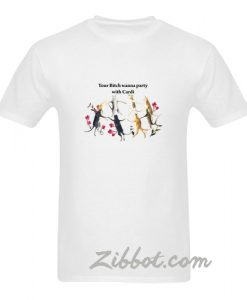 your bitch wanna party with cardi tshirt