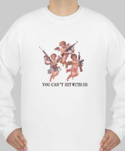 angel you can't sit with us sweatshirt