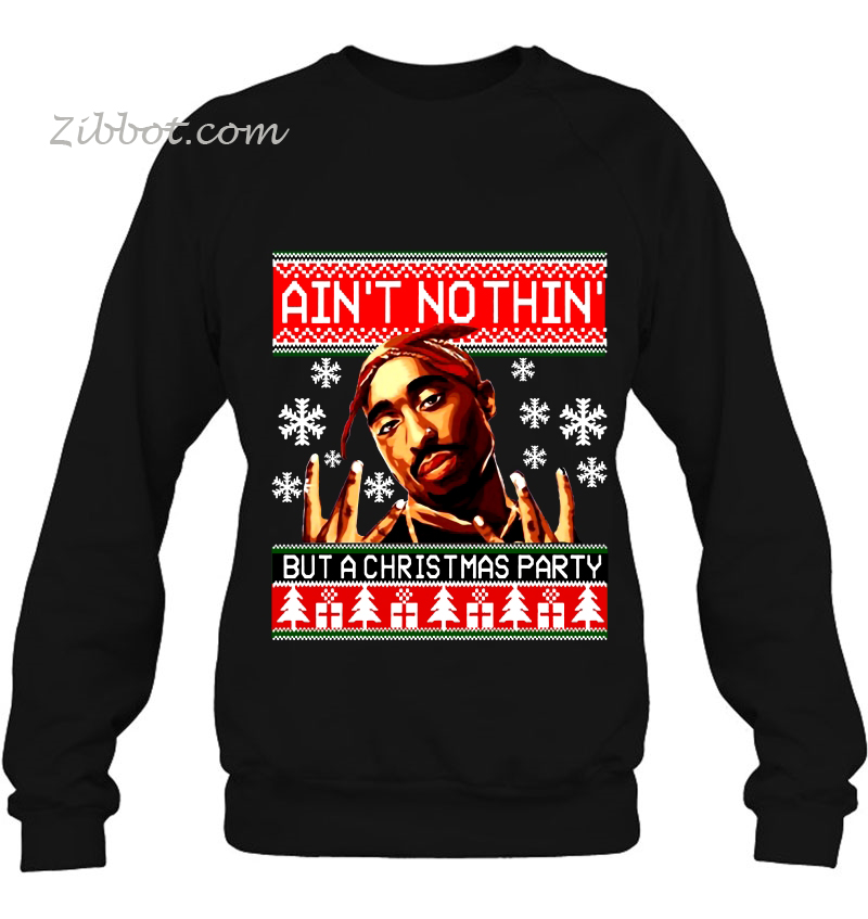 Ain't Nothin' But A Christmas Party Tupac Christmas sweatshirt