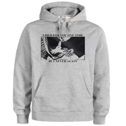 I Died For You One Time But I Never Again Hoodie