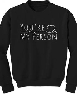 You're My Person Sweatshirts