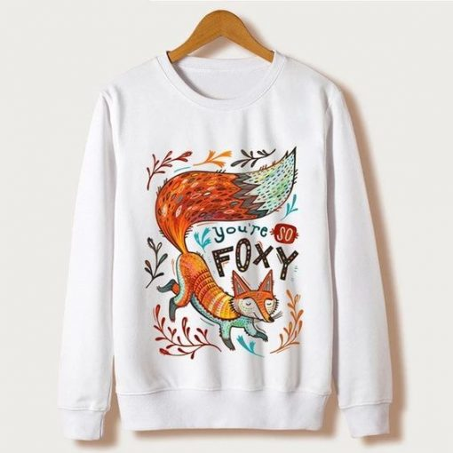 You're So Foxy Sweatshirt