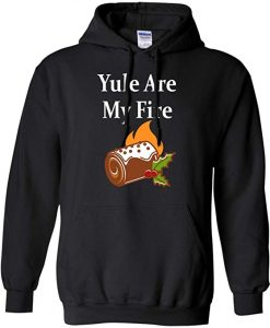 Yule are My Fire Hoodie
