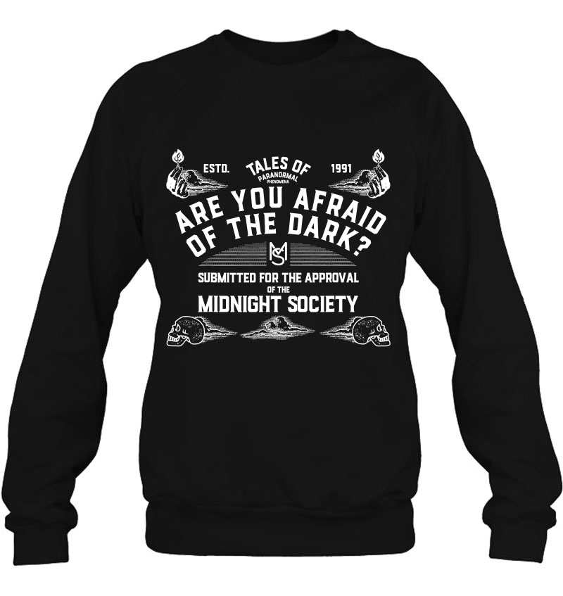 Are You Afraid Of The Darksweatshirt