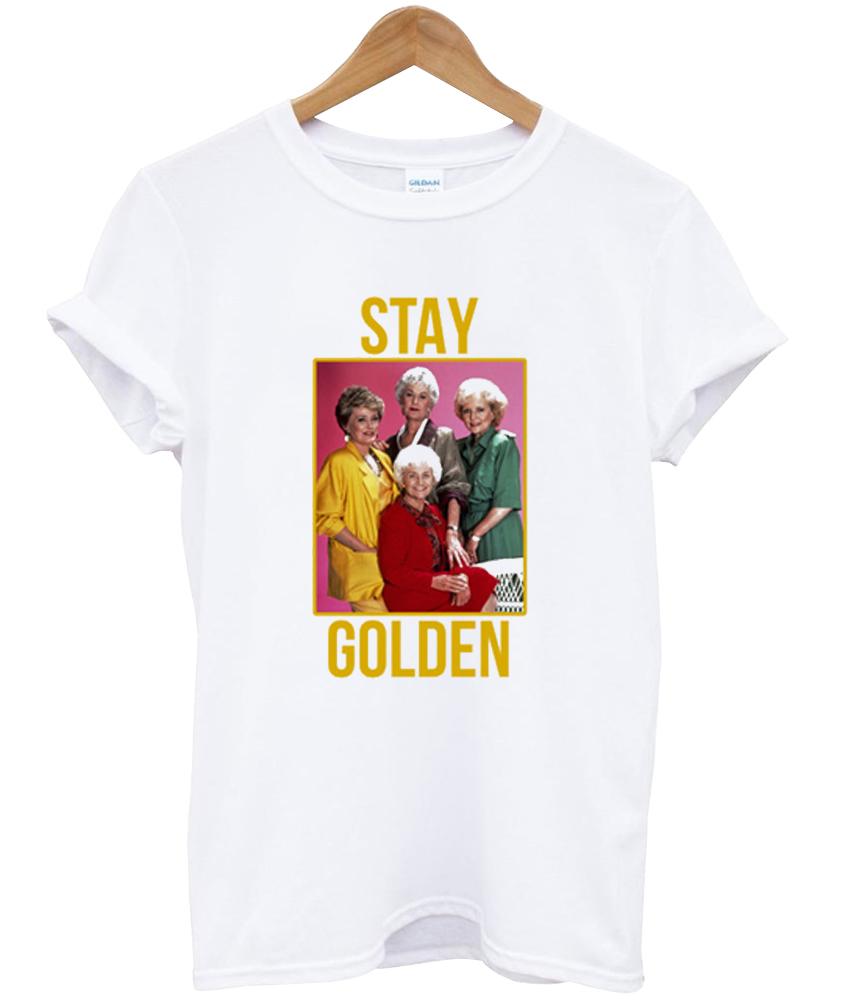 Stay Golden Girl t shirt