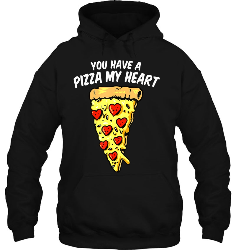 You Have A Pizza My Heart Valentine hoodie