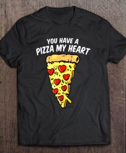 You Have A Pizza My Heart Valentine t shirt