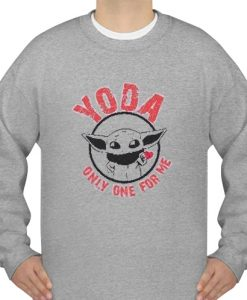 yoda only one for me sweatshirt