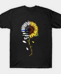 You are my sunshine sunflower police T-Shirt