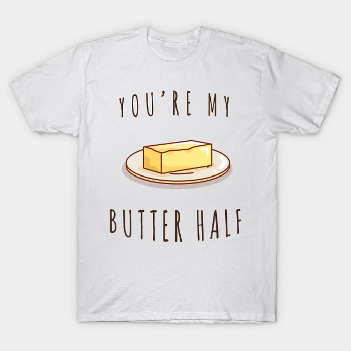 You're My Butter Half Food T-Shirt