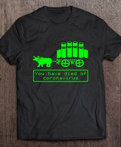 You Have Died Of Coronavirus t shirt