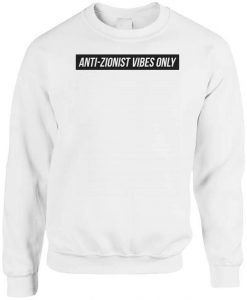 Anti Zionist Vibes Only Sweatshirt