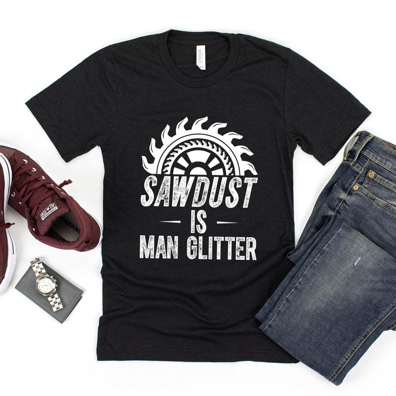 Sawdust Is Man Glitter T Shirt