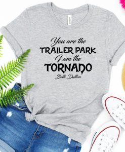 You Are The Trailer Park I Am The Tornado T Shirt