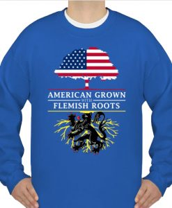 American Grown with Flemish Roots sweatshirt
