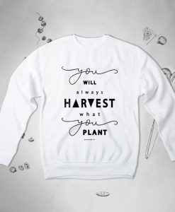 You Will Always Harvest what You Plant Bible Verse sweatshirt