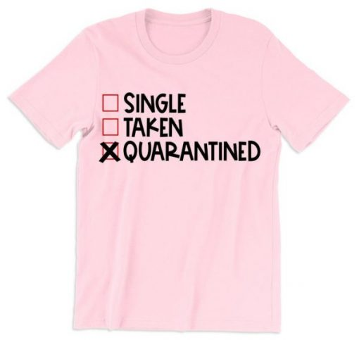 Single Taken Quarantined Valentines Day T Shirt